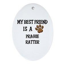 My best friend is a PRAGUE RATTER Oval Ornament