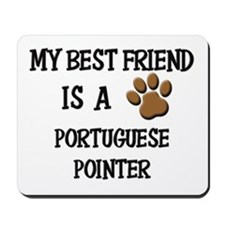 My best friend is a PORTUGUESE POINTER Mousepad