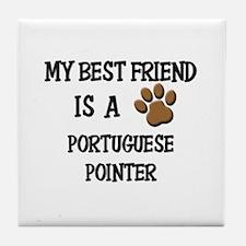 My best friend is a PORTUGUESE POINTER Tile Coaste