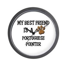 My best friend is a PORTUGUESE POINTER Wall Clock