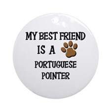 My best friend is a PORTUGUESE POINTER Ornament (R