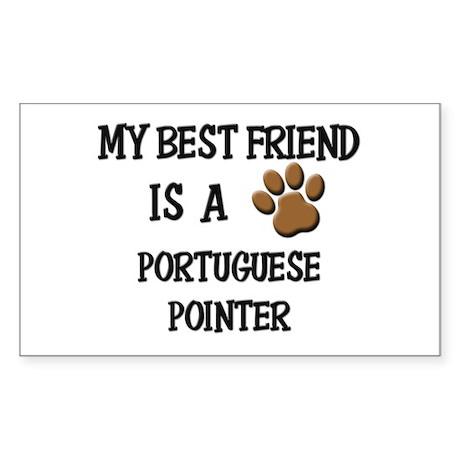 My best friend is a PORTUGUESE POINTER Sticker (Re