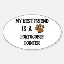 My best friend is a PORTUGUESE POINTER Decal