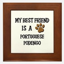 My best friend is a PORTUGUESE PODENGO Framed Tile