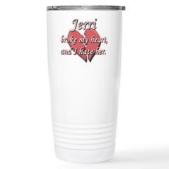 Jerri broke my heart and I hate her Travel Mug