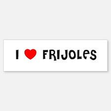 I LOVE FRIJOLES Bumper Bumper Bumper Sticker