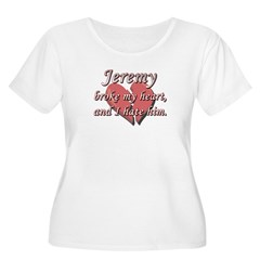 Jeremy broke my heart and I hate him T-Shirt
