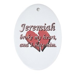 Jeremiah broke my heart and I hate him Ornament (O