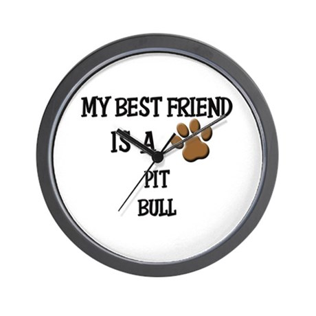 My best friend is a PIT BULL Wall Clock