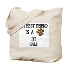 My best friend is a PIT BULL Tote Bag