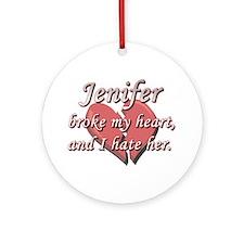 Jenifer broke my heart and I hate her Ornament (Ro