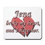 Jena broke my heart and I hate her Mousepad
