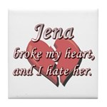 Jena broke my heart and I hate her Tile Coaster