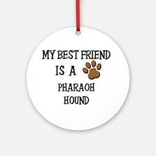 My best friend is a PHARAOH HOUND Ornament (Round)