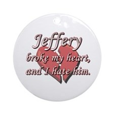 Jeffery broke my heart and I hate him Ornament (Ro