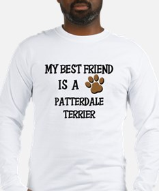 My best friend is a PATTERDALE TERRIER Long Sleeve
