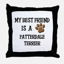 My best friend is a PATTERDALE TERRIER Throw Pillo