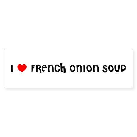 I LOVE FRENCH ONION SOUP Bumper Sticker