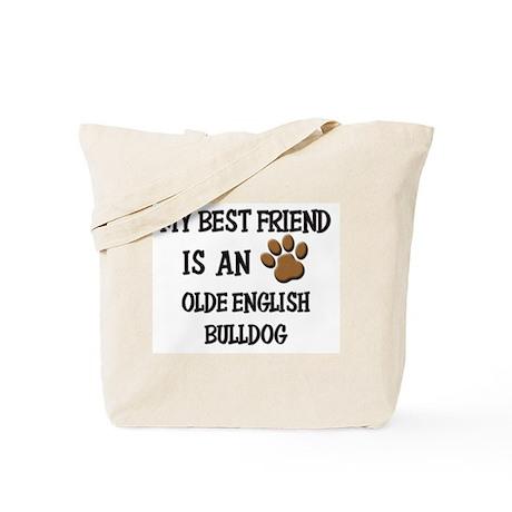 My best friend is an OLDE ENGLISH BULLDOG Tote Bag
