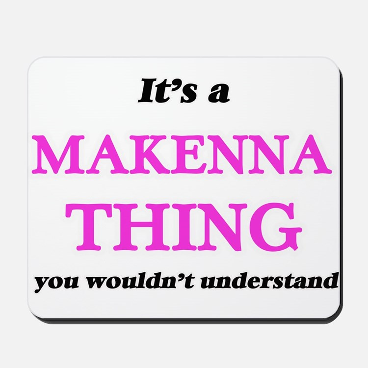 It's a Makenna thing, you wouldn&#39 Mousepad