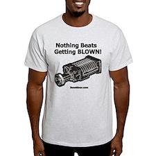 Nothing Beats Getting Blown! T-Shirt