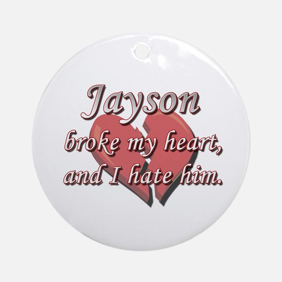 Jayson broke my heart and I hate him Ornament (Rou