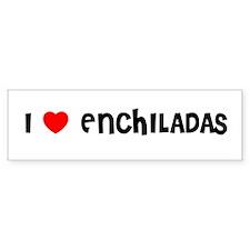 I LOVE ENCHILADAS Bumper Bumper Bumper Sticker