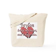Jaylon broke my heart and I hate him Tote Bag