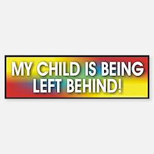 My Child is being left behind Bumper Bumper Bumper Sticker