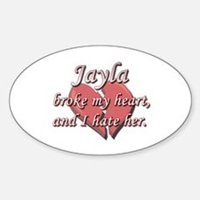Jayla broke my heart and I hate her Oval Decal