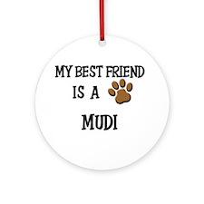 My best friend is a MUDI Ornament (Round)
