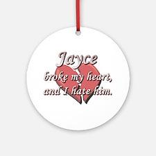 Jayce broke my heart and I hate him Ornament (Roun
