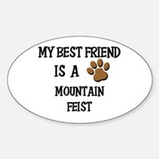 My best friend is a MOUNTAIN FEIST Oval Decal
