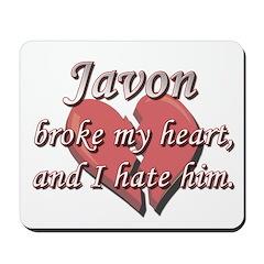 Javon broke my heart and I hate him Mousepad