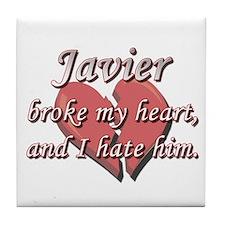 Javier broke my heart and I hate him Tile Coaster