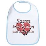 Jason broke my heart and I hate him Bib