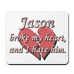 Jason broke my heart and I hate him Mousepad