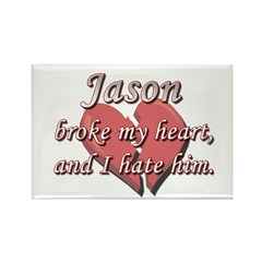 Jason broke my heart and I hate him Rectangle Magn