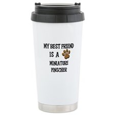My best friend is a MINIATURE PINSCHER Travel Mug