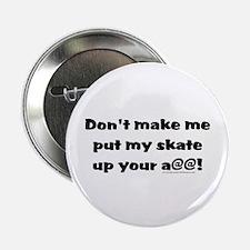 "Dont' Make Me... 2.25"" Button"