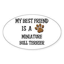 My best friend is a MINIATURE BULL TERRIER Decal