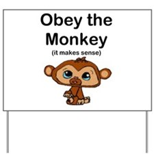 """""""Obey the Monkey, (it makes s Yard Sign"""