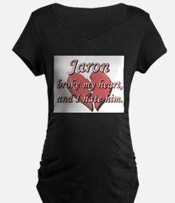 Jaron broke my heart and I hate him T-Shirt