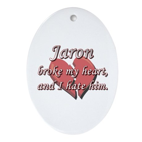 Jaron broke my heart and I hate him Ornament (Oval