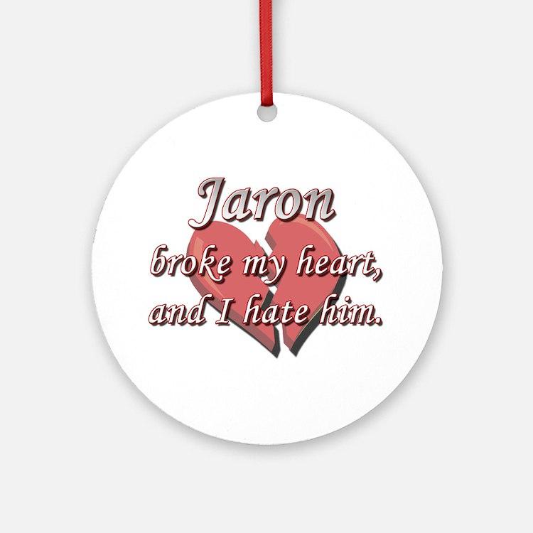 Jaron broke my heart and I hate him Ornament (Roun