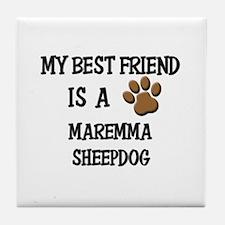 My best friend is a MAREMMA SHEEPDOG Tile Coaster