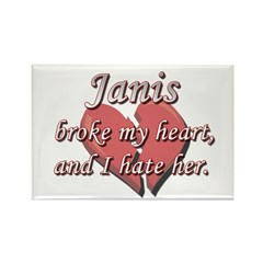 Janis broke my heart and I hate her Rectangle Magn