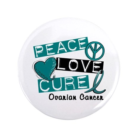 "PEACE LOVE CURE Ovarian Cancer (L1) 3.5"" Button"