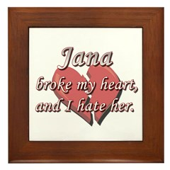 Jana broke my heart and I hate her Framed Tile