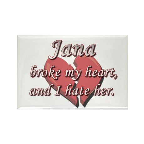 Jana broke my heart and I hate her Rectangle Magne